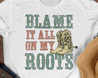 Blame it all on my roots shirt, Country Music Shirt, country music shirt for men and women, country singer shirt
