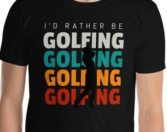 I'd rather be golfing Unisex T-Shirt, golf shirt, Golfer Gift, golf player tee, gifts for him, gift for golf lover, gift for golfer, dad