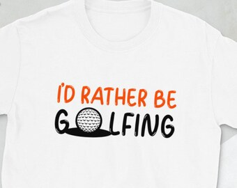 Rather be golfing golfer Unisex T-Shirt, golf tee, gift for golfer,  Pro Golf Player Tee, gift fir men, gift for golf lover, golf gifts