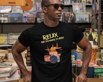 Relax the drummer is here Unisex T-Shirt, Music Funny T Shirt, Band T-Shirt, musician, jazz drummer, Band Fan, Funny Gifts For Rock Lover