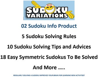 02 Sudoku Info Product: 5 Sudoku Solving Rules, 10 Sudoku Solving Tips and Advices, 18 Easy Sudokus To Be Solved And More.... (38 Pages)