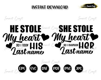 Wedding SVG- He stole my heart so I stole his last name, Shirts design For Couple, commercial use svg dxf png eps
