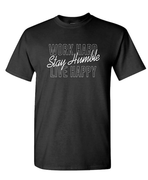 WORK HARD STAY Humble Live Happy Unisex Cotton T-Shirt Tee Shirt