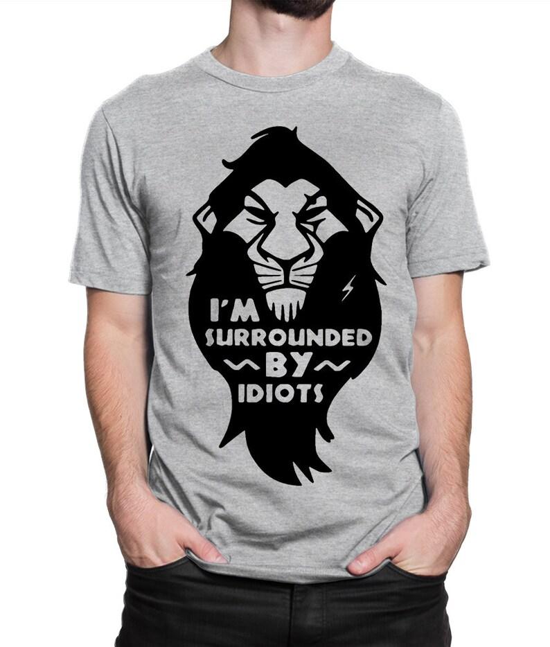 Die Löwen König Narbe bin ich umgeben von Idioten T-Shirt