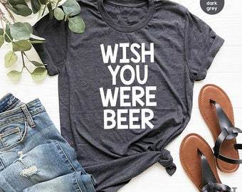 I Wish You Were Beer Homme Drôle T Shirt Graphique Drinking Blague tshirts fantaisie