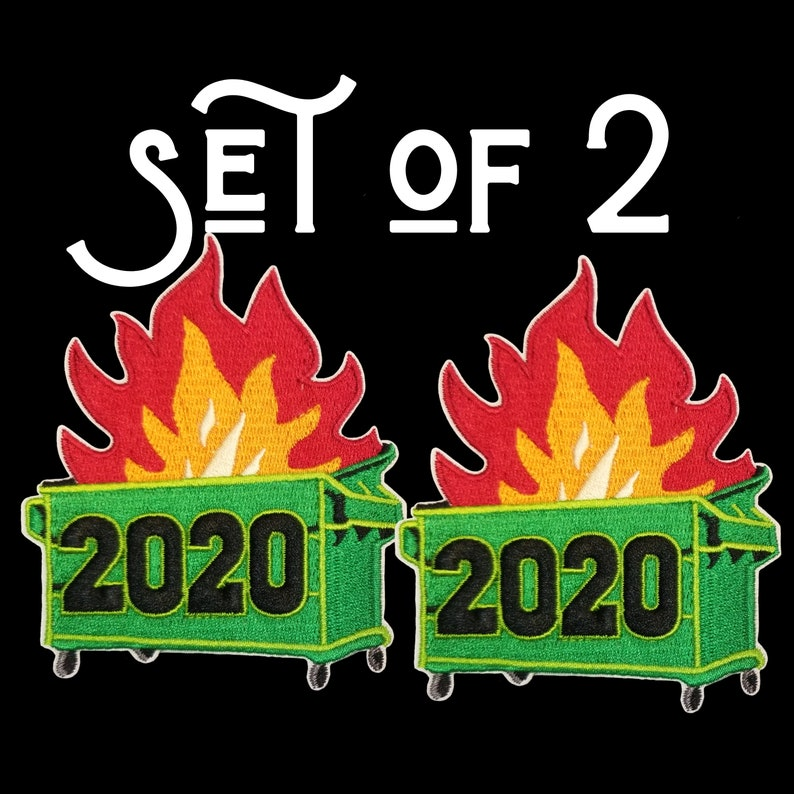 Set of 2 Large 2020 Dumpster Fire Patches 3.80 \u00d7 3.20 High-Quality Well-Made Fully-Embroidered Iron On or Velcro Dumpster Awesomeness