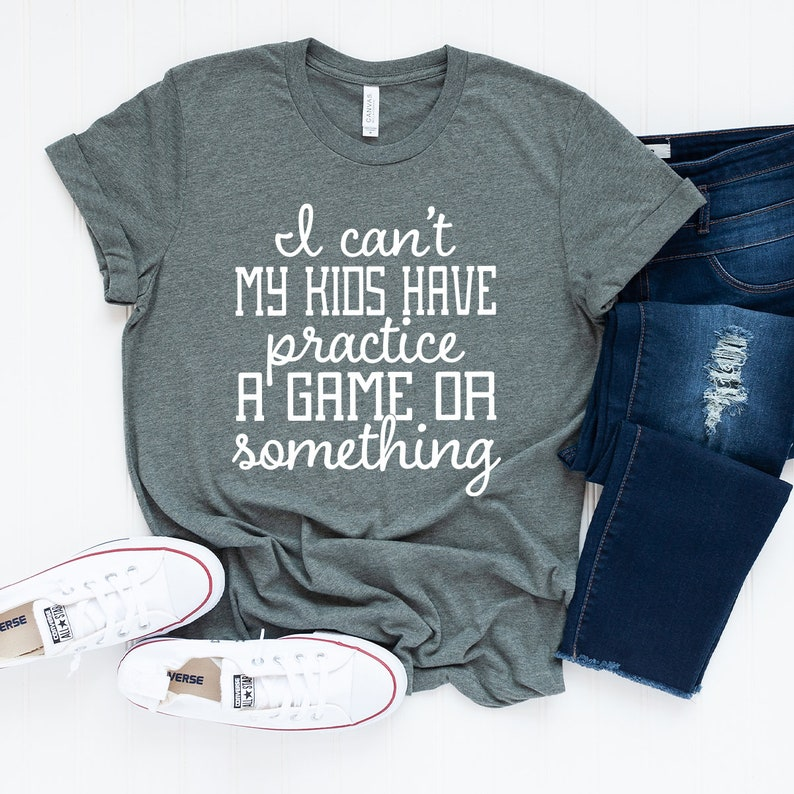 Funny Kids Tshirt Funny Parents Tshirt I Can/'t My Kids Have Practice A Game Or Something T-Shirt Kids Practice Shirt