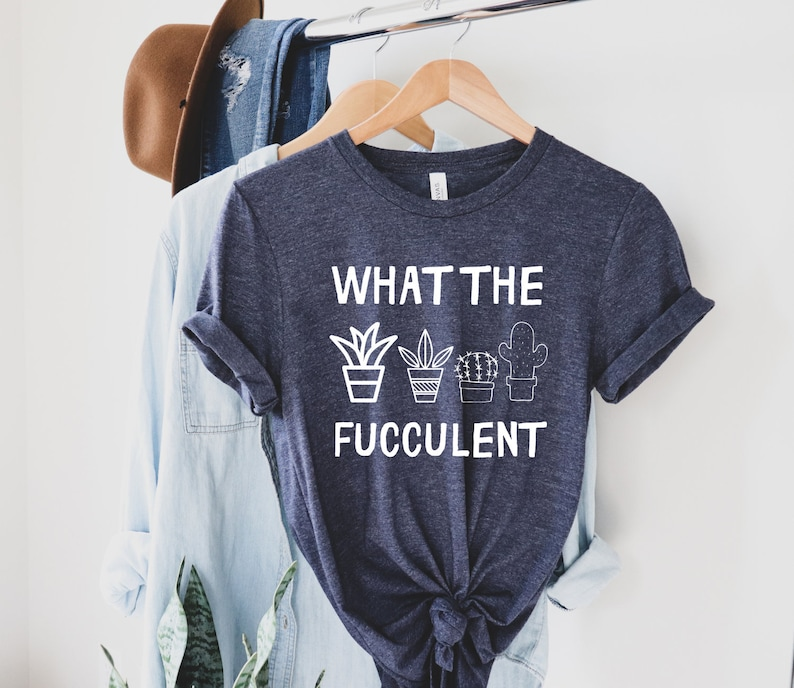 Plants Gardening Gift What the Fucculent Funny Plants Shirt Succulent Cactus Gardening T-shirt Funny Cactus Succulent Cactus Shirt