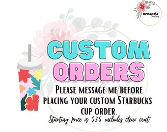 Custom Orders for Starbucks Cups, Personalized, Reusable cup, clear coat