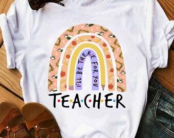 I Will Be There For You Teacher Friends Movie T-Shirt, Best Shirt For Teachers, Teacher's Day Gift, Unisex Tee