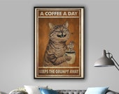 A Coffee A Day Keeps The Grumpy Away Funny gift for cat lover Poster, Wall Decoration, Hanging Bathroom Poster, Best Gift Ever,Canvas Poster