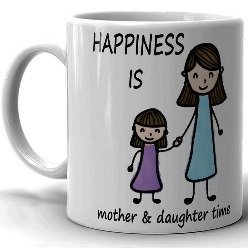 Happiness is Mother and Daughter Time Gift For Daugther and White Mug