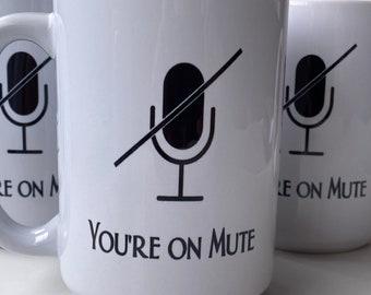 You're on Mute coffee mugs