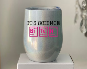 It's Science, Bitch - Stainless double walled wine tumbler with sippy lid