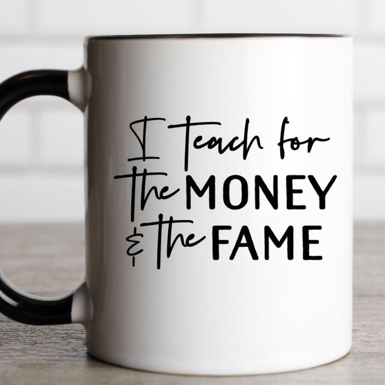 I teach for the money and the fame SVG cut file Cricut SVG Sign Svg files Coffee mug design SVG Teacher Svg Teacher gift funny wooden sign
