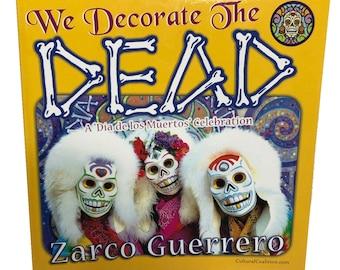 """We Decorate the Dead- A """"Dia de los Muertos"""" Celebration by Zarco Guerrero"""