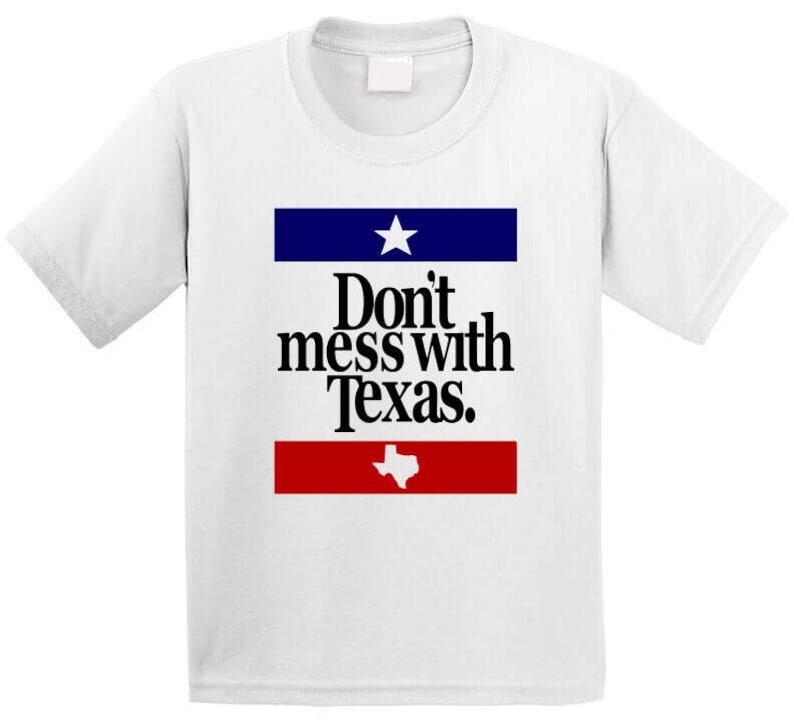 Don't Mess With Texas Most Memorable Ad Slogan T Shirt Sweatshirt
