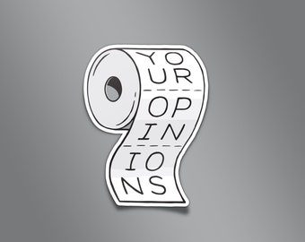 Your Opinions Vinyl Sticker