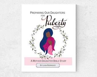Preparing Our Daughters for Puberty, Mother Daughter Bible Study, Digital Download, eBook, Craft Resources, Tween Resources