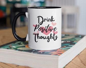 Drink Positive Thoughts 11oz mug