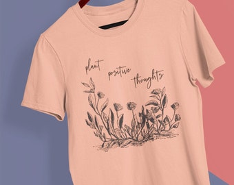 Plant Positive Thoughts crew neck shirt | Inspirational shirt | Positive shirt | Spring tee | Creative t-shirt