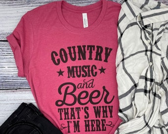 Country Music and Beer, That's Why I'm Here graphic tee | Funny Country Shirt | Cowgirl Tee | Soft Tee Shirt | Gone Country