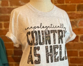 Unapologetically Country As Hell graphic tee | No apologies | Funny Country Shirt | Cowgirl Tee | Soft Tee Shirt | Gone Country