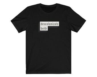 Descolonizate Decolonize Shirt / No one is illegal / Social Justice Pro Immigrant