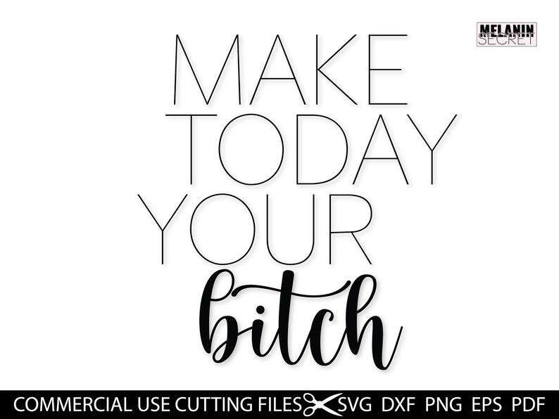 Make Today Your Bitch SVG Inspirational Motivational Svg Cut File Quotes Svg Hustle Svg Humble Svg Mother Hustler Svg