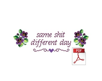 Same Shit, Different Day -- Rude Sweary Instant Downloadable PDF Cross Stitch Pattern