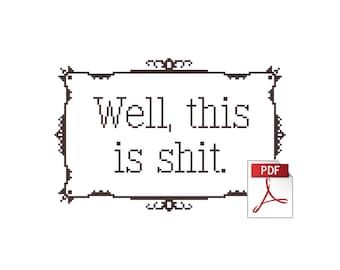 Well, This Is Shit - Downloadable Sweary Instant PDF Cross Stitch Pattern