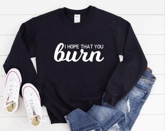Hamilton inspired sweatshirt featuring Eliza lyric I hope that you Burn