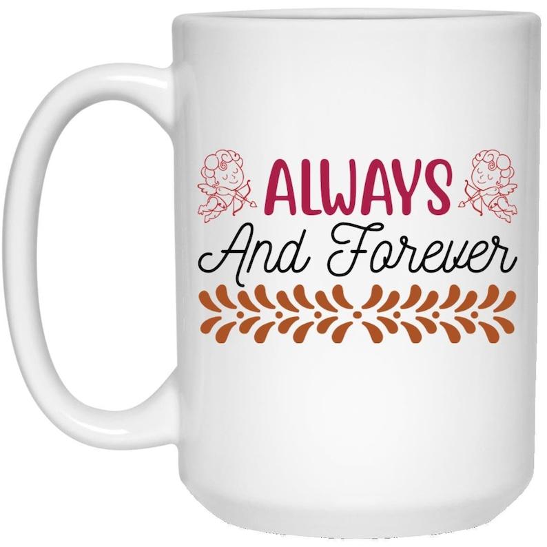 Always And Forever Coffee Lover Mug Valentine's Day Mug