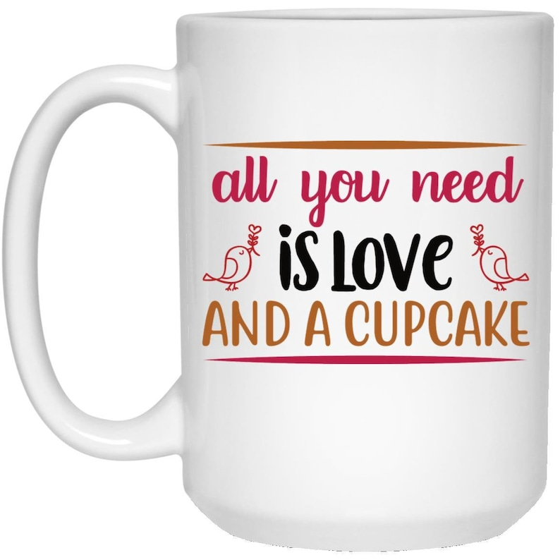 All You Need Is Love And A Cupcake Coffee Lover Mug