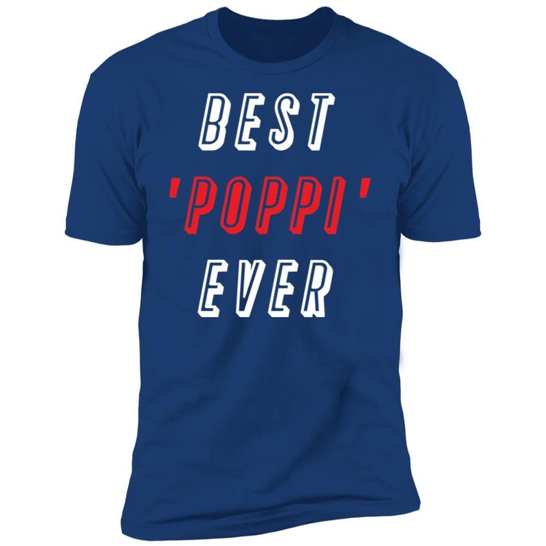 Father/'s Day Gift Best Poppi Ever T-shirt Best Grandpa Gift For Grandpa Statement Shirt Grandpa Gift Gift For Dad Grandpa Shirt