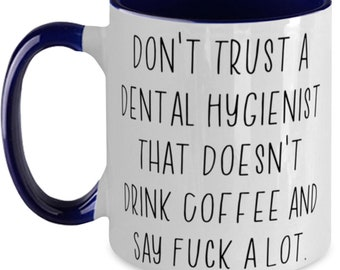 New Dental Hygienist Gifts, Don't Trust A Dental Hygienist That Doesn't Drink Coffee., Cute Graduation Two Tone 11oz Mug Gifts For Coworkers