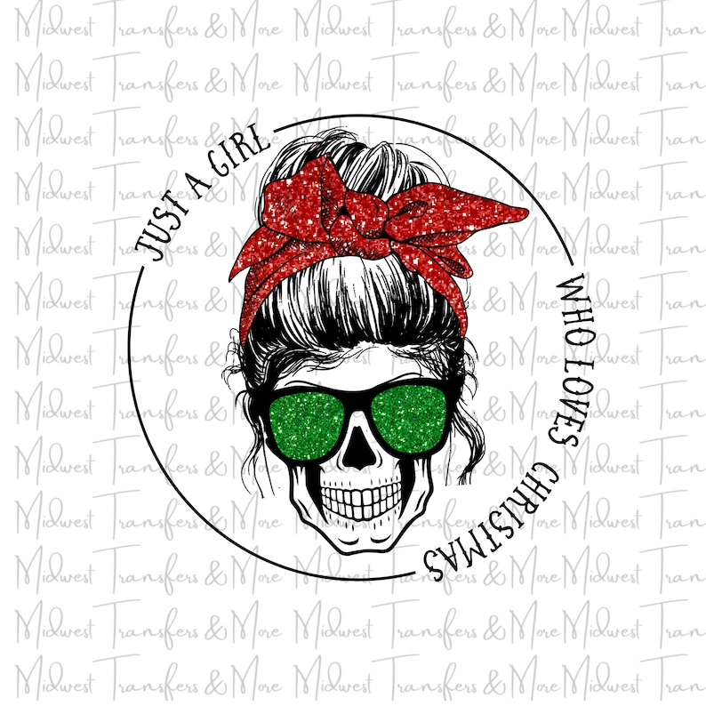 Christmas Design Transfer Just a Girl Who Loves Christmas Red Green Glitter Skull Sublimation Transfer Ready to Press Dye Sublimation