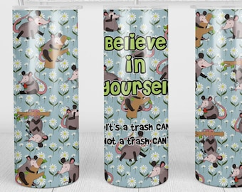 Opossum Tumbler, Cup   20oz Skinny Tumbler   Funny Gift for Wildlife Lover, Believe in Yourself, Possum