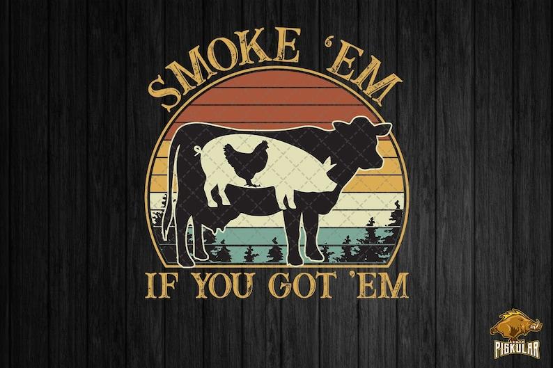 Cow Pork Chicken Meat Smoking Gift Smoke Em IF You Got Em Vintage Png BBQ Funny Meat Lover Gift Sublimation BBQ Smoker Digital File