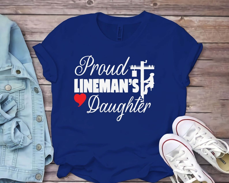 Proud Lineman Daughter Shirt Gift For Line Workers Daughters Cute T Shirt For Linemans Dauughters Who Are Proud Of Their Lineman Dads