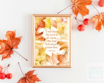Psalm 34.1, I will praise the Lord at all times, Fall Bible Verse, printable Bible Verse Art, Autumn Scripture, Bible Verse Digital Download