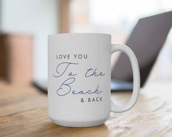 Love You To The Beach & Back 15oz Mug