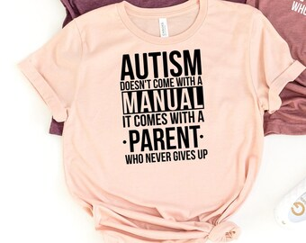 Autism Awareness Tee, Autism Doesn/'t Come With A Manual It Comes With A Parent Who Never Gives Up T-Shirt Heart Puzzle Piece Shirt
