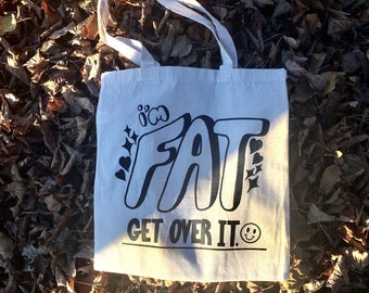 I'm FAT Get Over It :) - Tote Bag - Fat Positive Body Positive Fat Liberation Tote Screen Printed
