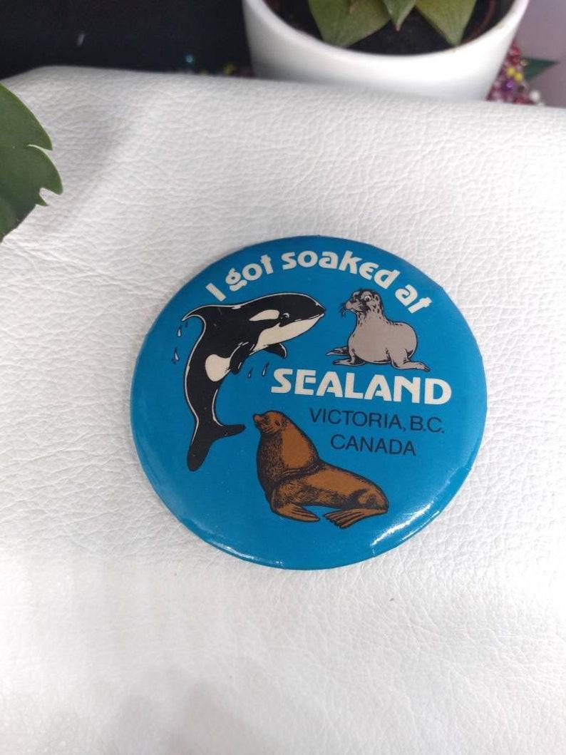 I got Soaked at Sealand Victoria BC Vancouver British Columbia Button Antique Fan Pinback Popper Retro Pin Back Vintage Rare 80/'s gift whale