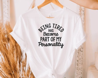 Being Tired Has Become Part Of My Personality Cute Graphic T-Shirt Brunch Shirt Cozy Casual Shirt Workout Shirt Motivational Shirt