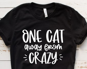 One Cat Away From Crazy SVG   Crazy Cat Lady Svg   Cat Svg   Funny Cat Svg   Funny Cat Sayings Svg   Svg for Shirts   Cut Files   Svg