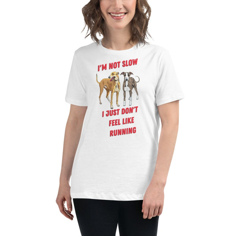 I/'m Not Slow I Just Don/'t Feel Like Running Greyhound Women/'s Relaxed T-Shirt