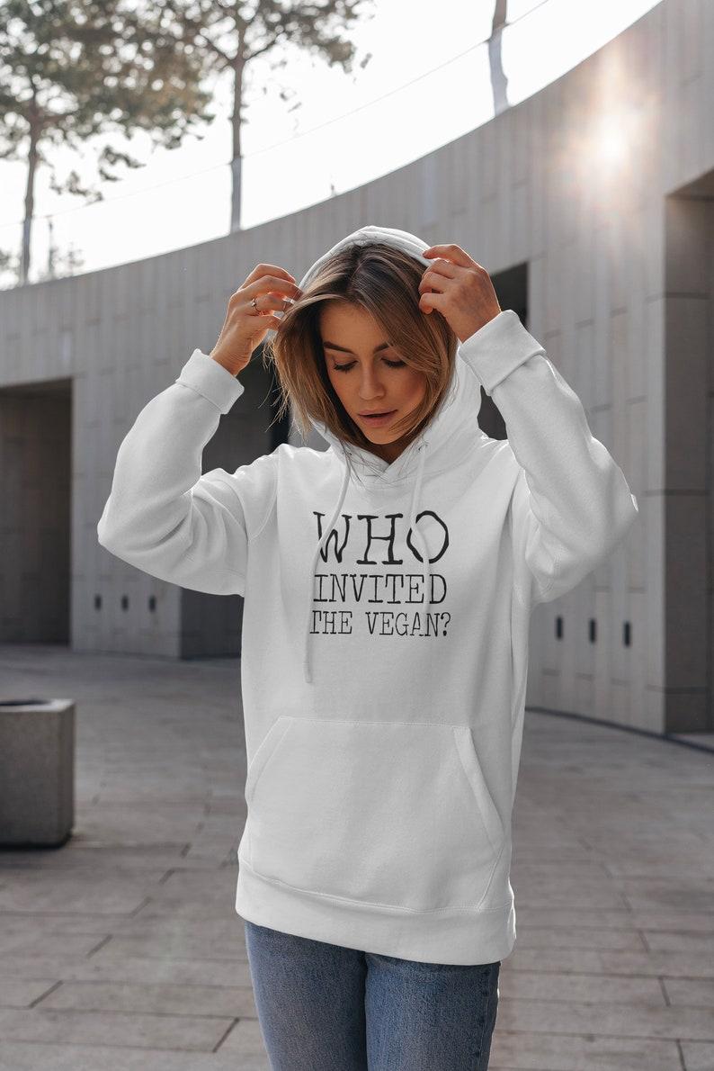 Animal Rights Shirt Environmental Shirt Who Invited The Vegan Hoodie Vegan Sweatshirt Vegan Gift For Women Vegan Christmas Gift