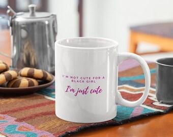 I'm Just Cute Mug, Black Girl Magic Mug, Awareness Mug, Black Crown Magic Mug